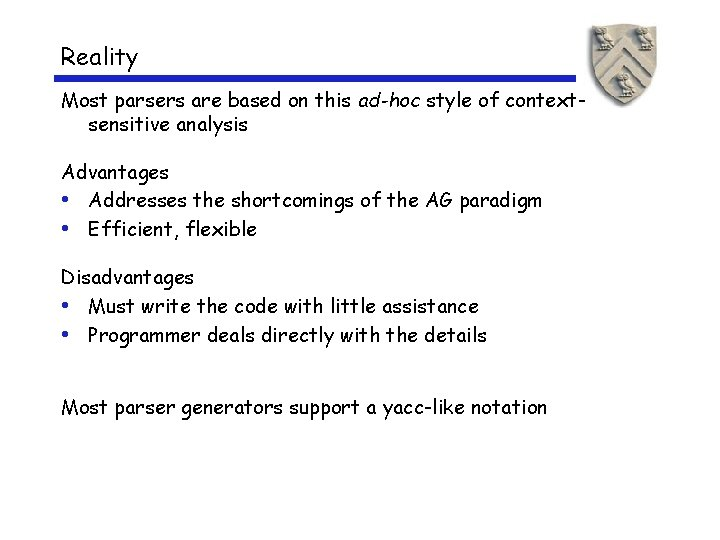 Reality Most parsers are based on this ad-hoc style of contextsensitive analysis Advantages •
