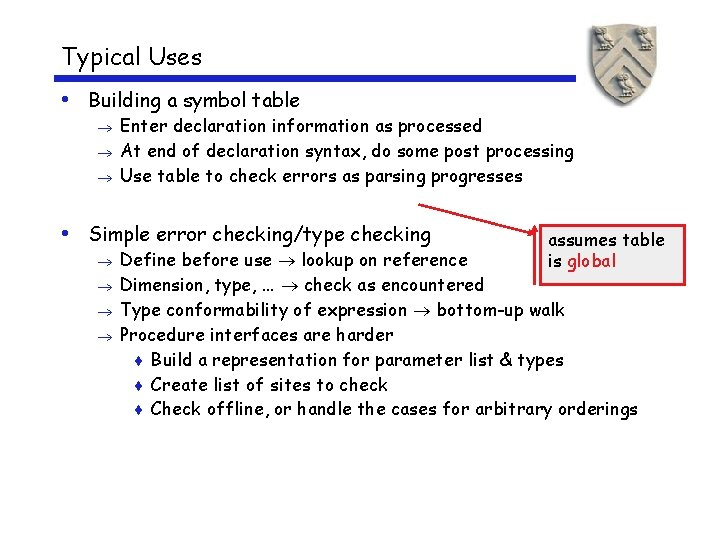 Typical Uses • Building a symbol table Enter declaration information as processed At end