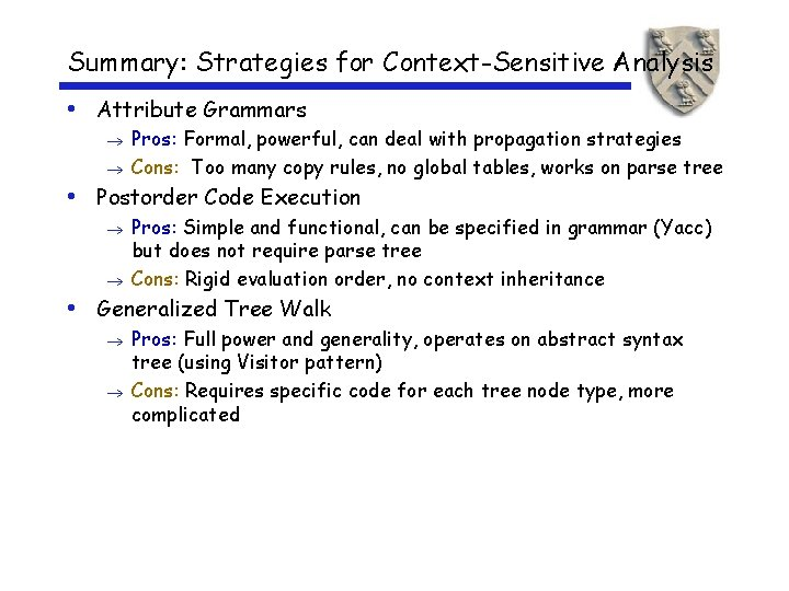 Summary: Strategies for Context-Sensitive Analysis • Attribute Grammars Pros: Formal, powerful, can deal with