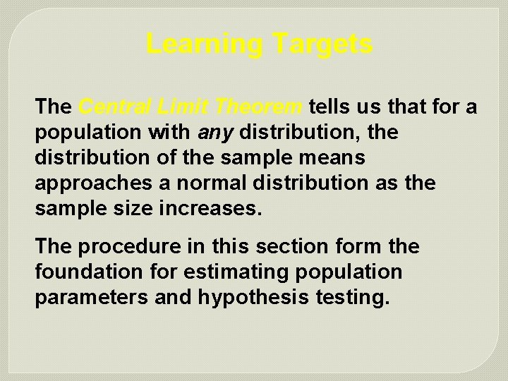 Learning Targets The Central Limit Theorem tells us that for a population with any