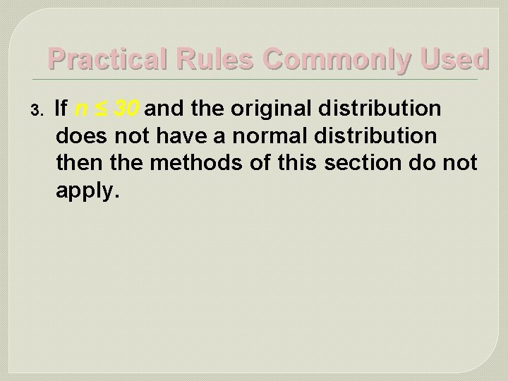 Practical Rules Commonly Used 3. If n ≤ 30 and the original distribution does