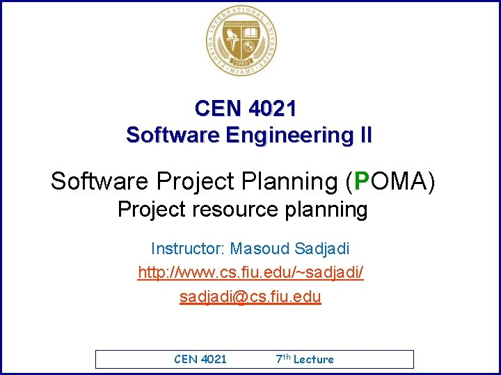 CEN 4021 Software Engineering II Software Project Planning (POMA) Project resource planning Instructor: Masoud