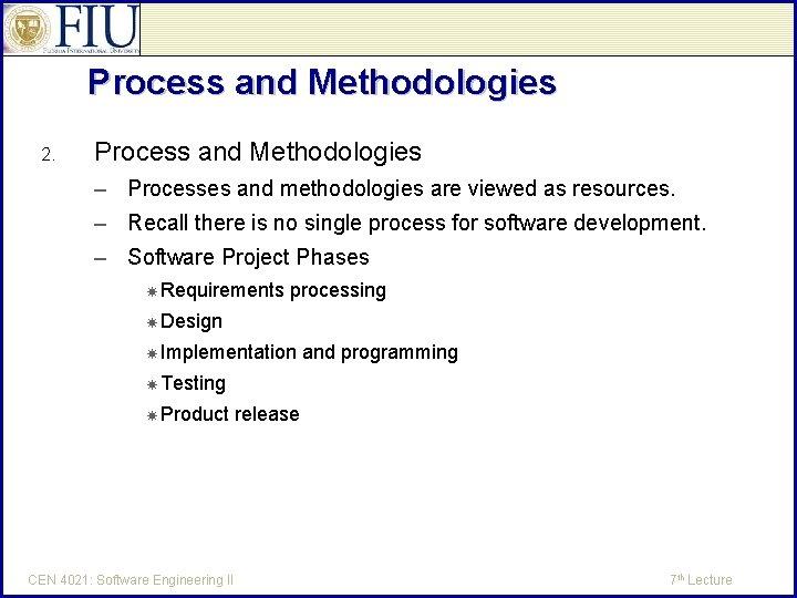 Process and Methodologies 2. Process and Methodologies – Processes and methodologies are viewed as