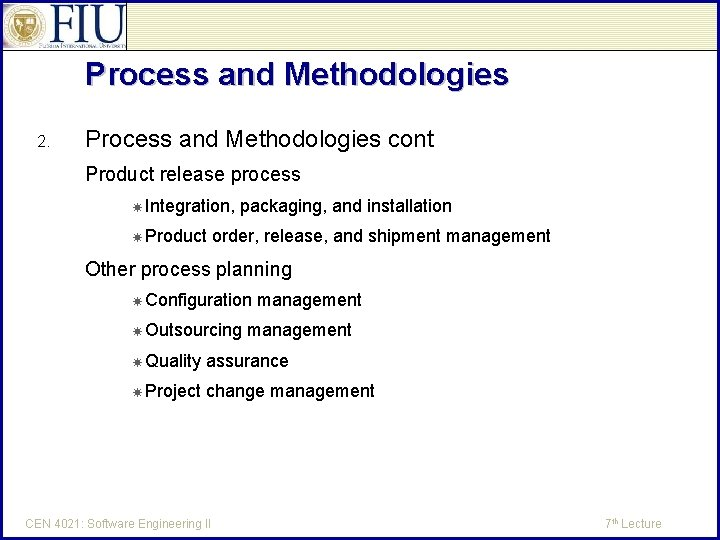 Process and Methodologies 2. Process and Methodologies cont Product release process Integration, Product packaging,