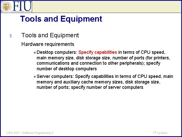 Tools and Equipment 3. Tools and Equipment Hardware requirements Desktop computers: Specify capabilities in