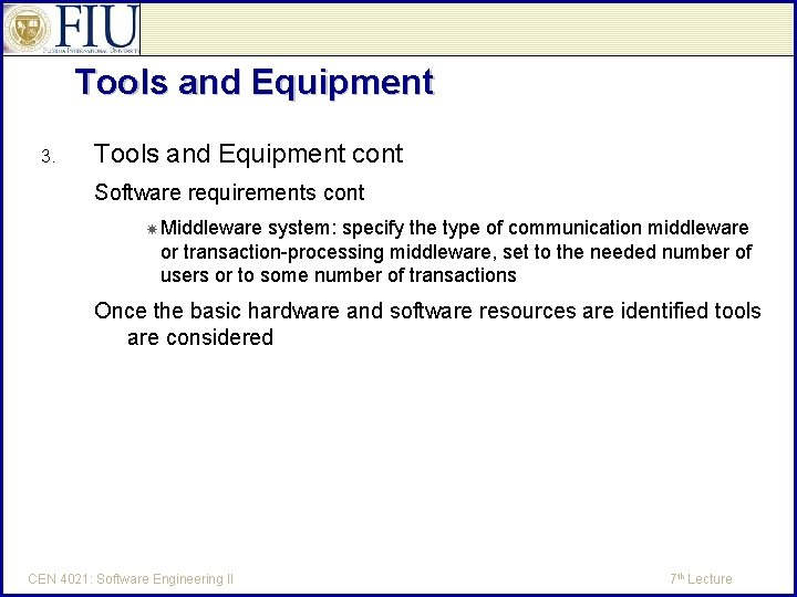 Tools and Equipment 3. Tools and Equipment cont Software requirements cont Middleware system: specify