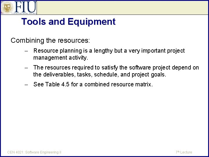Tools and Equipment Combining the resources: – Resource planning is a lengthy but a