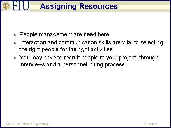 Assigning Resources People management are need here Interaction and communication skills are vital to