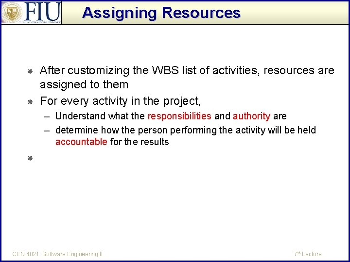 Assigning Resources After customizing the WBS list of activities, resources are assigned to them