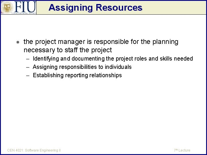 Assigning Resources the project manager is responsible for the planning necessary to staff the