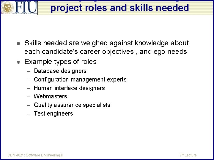 Identifying and documenting the project roles and skills needed Skills needed are weighed against