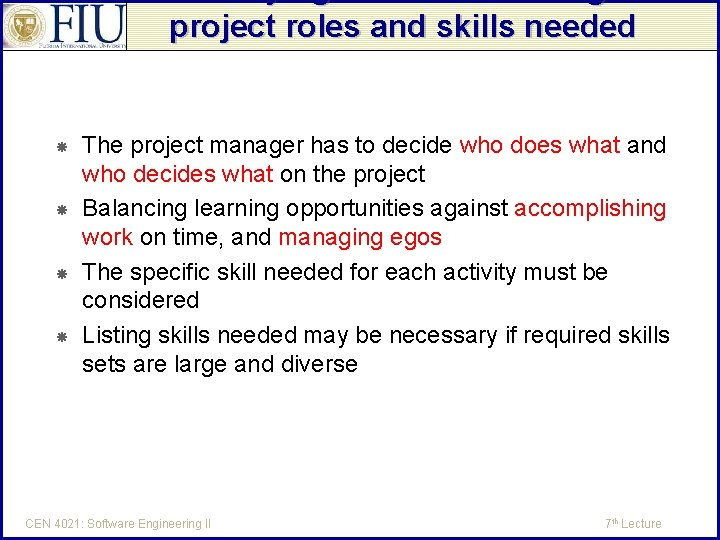 Identifying and documenting the project roles and skills needed The project manager has to