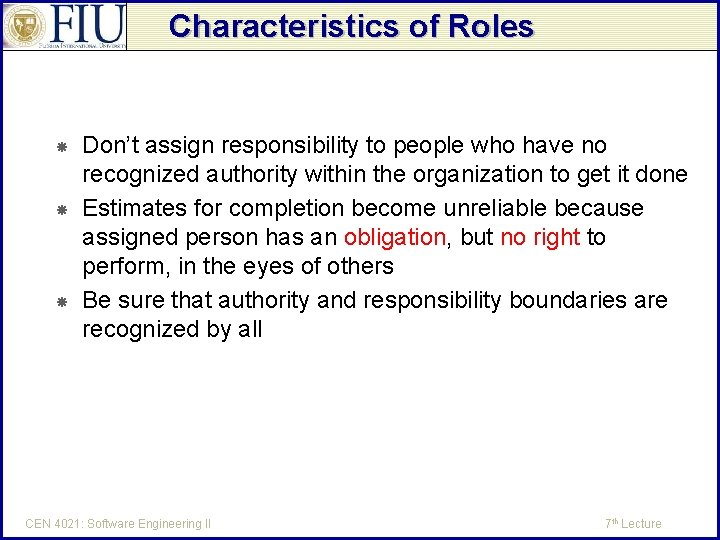 Characteristics of Roles Don't assign responsibility to people who have no recognized authority within