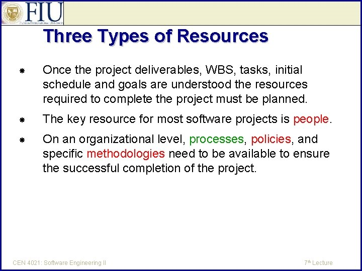 Three Types of Resources Once the project deliverables, WBS, tasks, initial schedule and goals