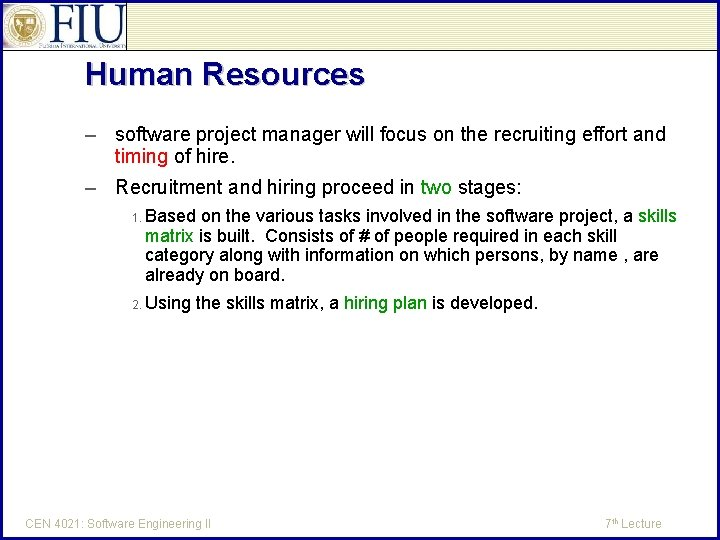 Human Resources – software project manager will focus on the recruiting effort and timing