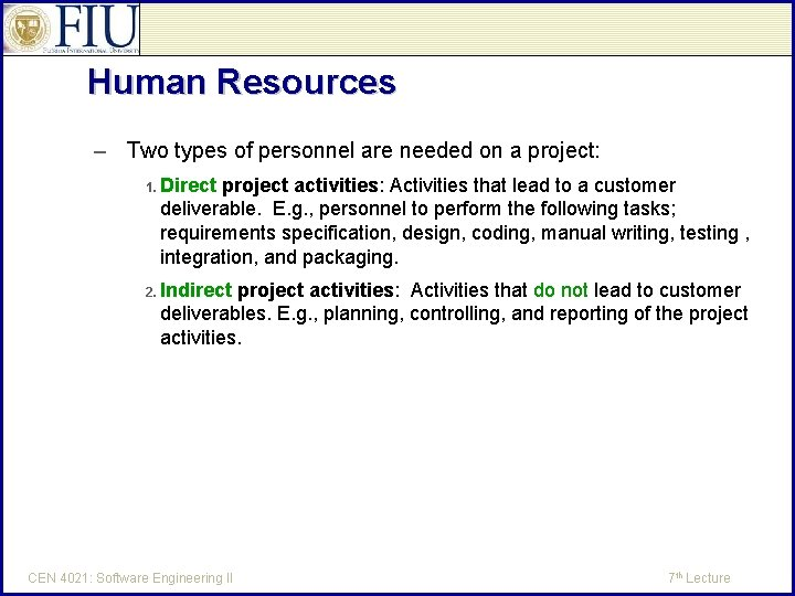 Human Resources – Two types of personnel are needed on a project: 1. Direct