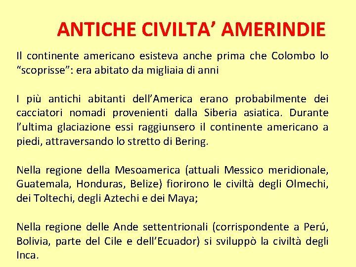 """ANTICHE CIVILTA' AMERINDIE Il continente americano esisteva anche prima che Colombo lo """"scoprisse"""": era"""