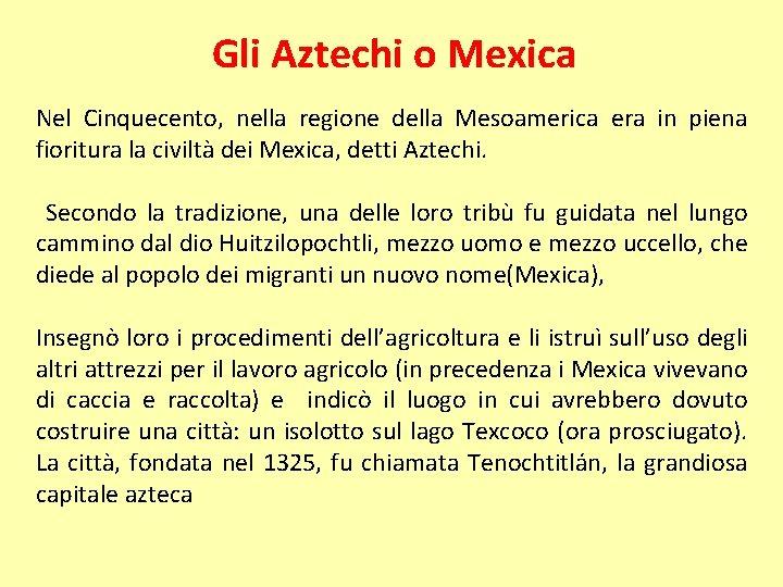Gli Aztechi o Mexica Nel Cinquecento, nella regione della Mesoamerica era in piena fioritura