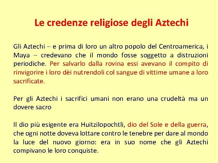 Le credenze religiose degli Aztechi Gli Aztechi – e prima di loro un altro