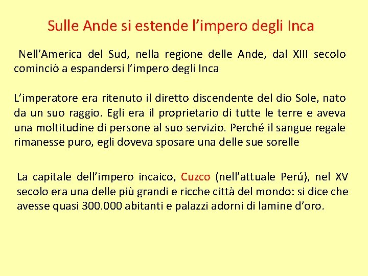 Sulle Ande si estende l'impero degli Inca Nell'America del Sud, nella regione delle Ande,