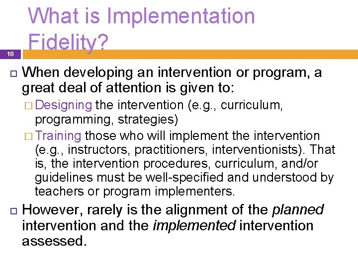 10 What is Implementation Fidelity? When developing an intervention or program, a great deal