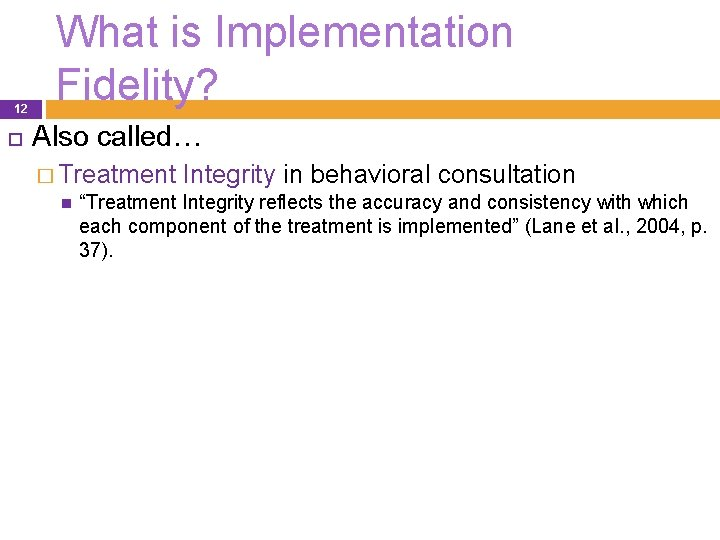 """12 What is Implementation Fidelity? Also called… � Treatment Integrity in behavioral consultation """"Treatment"""