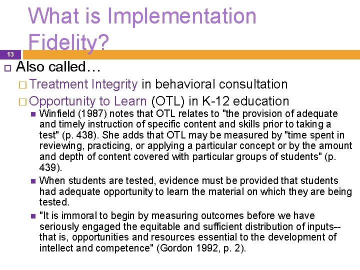 13 What is Implementation Fidelity? Also called… � Treatment Integrity in behavioral consultation �