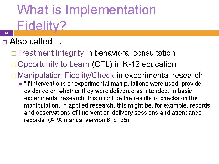 14 What is Implementation Fidelity? Also called… � Treatment Integrity in behavioral consultation �