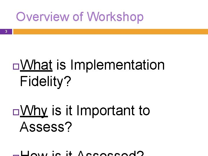 Overview of Workshop 3 What is Implementation Fidelity? Why is it Important to Assess?