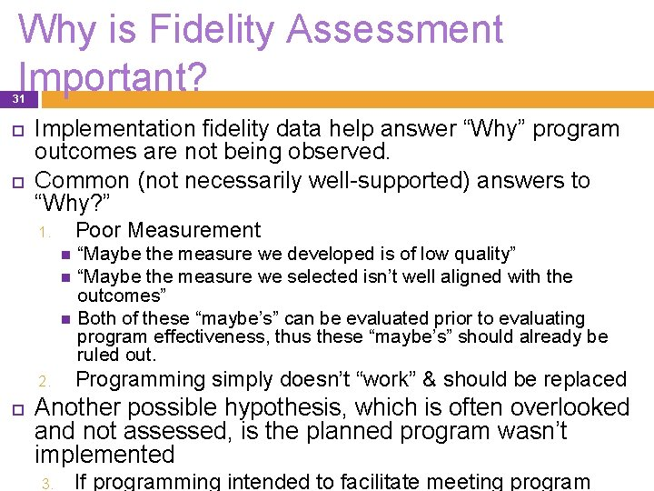 """Why is Fidelity Assessment Important? 31 Implementation fidelity data help answer """"Why"""" program outcomes"""