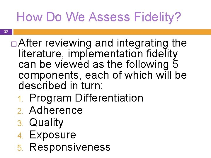 How Do We Assess Fidelity? 37 After reviewing and integrating the literature, implementation fidelity