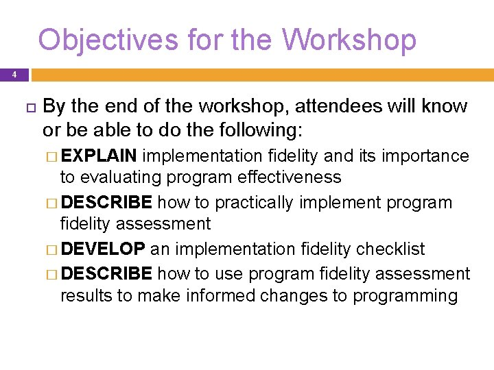 Objectives for the Workshop 4 By the end of the workshop, attendees will know