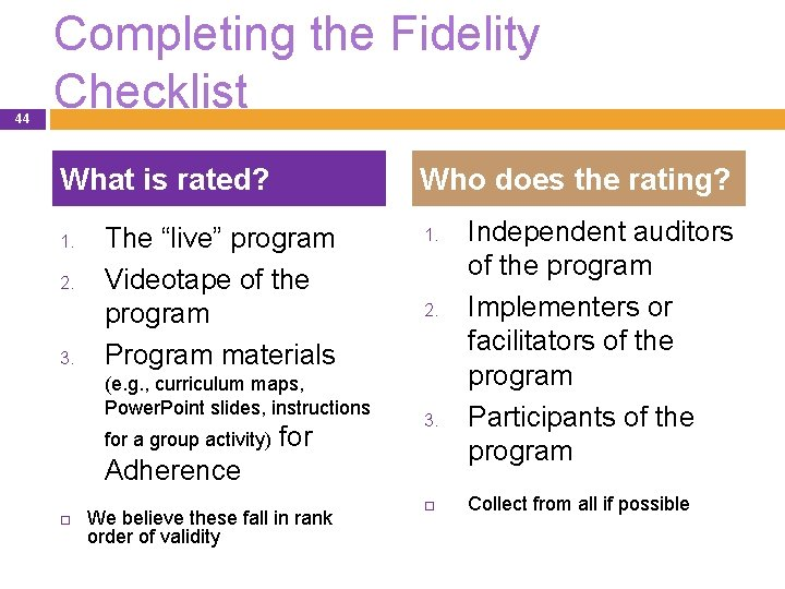 44 Completing the Fidelity Checklist What is rated? 1. 2. 3. Who does the