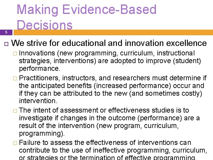 5 Making Evidence-Based Decisions We strive for educational and innovation excellence � Innovations (new