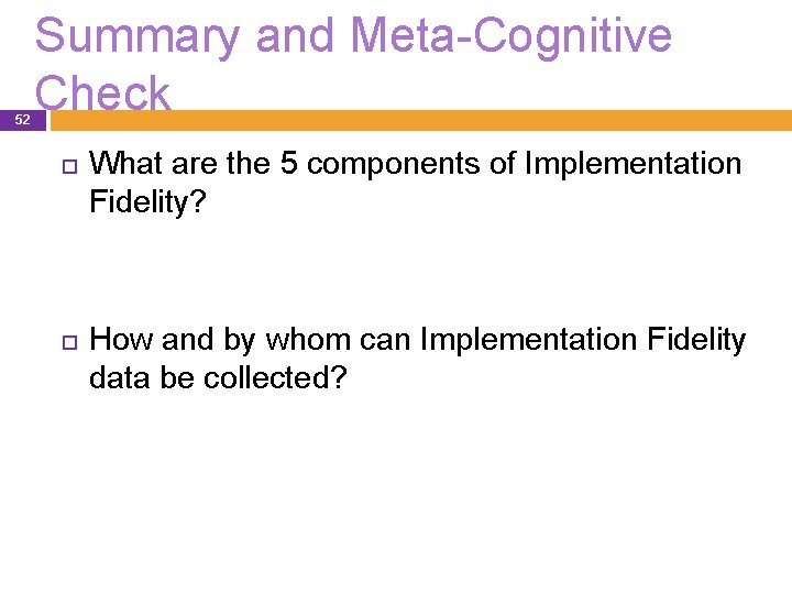 52 Summary and Meta-Cognitive Check What are the 5 components of Implementation Fidelity? How