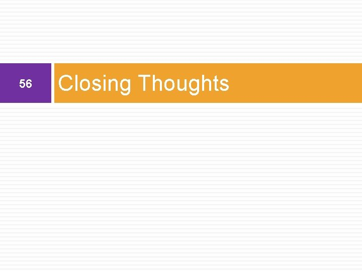 56 Closing Thoughts