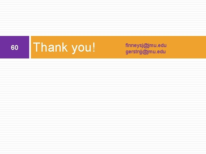 60 Thank you! finneysj@jmu. edu gerstnjj@jmu. edu