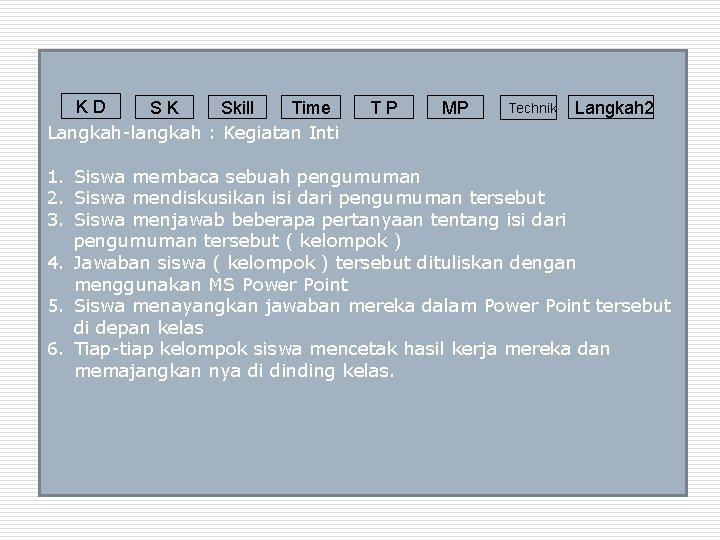 KD SK Skill Time Langkah-langkah : Kegiatan Inti TP MP Technik Langkah 2 1.