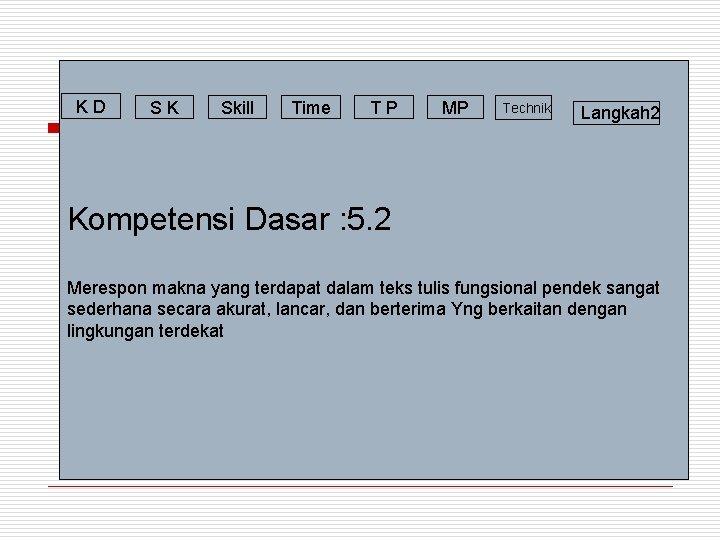 KD SK Skill Time TP MP Technik Langkah 2 Kompetensi Dasar : 5. 2