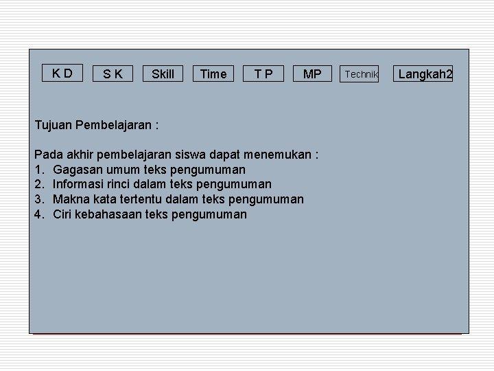 KD SK Skill Time TP MP Tujuan Pembelajaran : Pada akhir pembelajaran siswa dapat