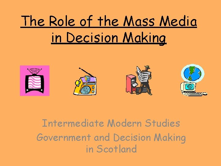 The Role of the Mass Media in Decision Making Intermediate Modern Studies Government and