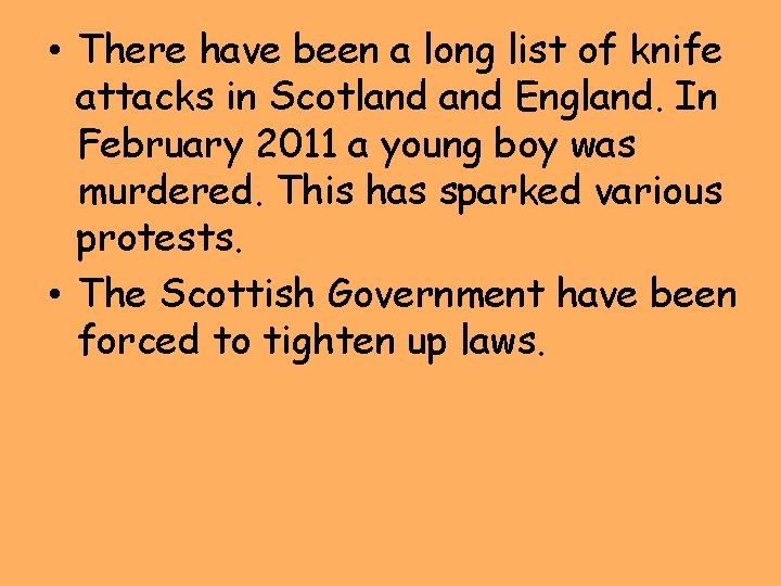• There have been a long list of knife attacks in Scotland England.