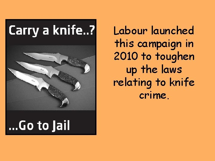 Labour launched this campaign in 2010 to toughen up the laws relating to knife