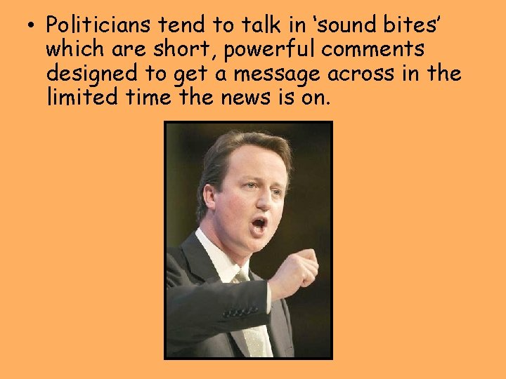 • Politicians tend to talk in 'sound bites' which are short, powerful comments