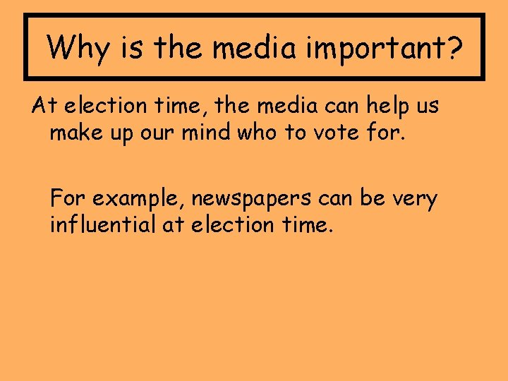 Why is the media important? At election time, the media can help us make