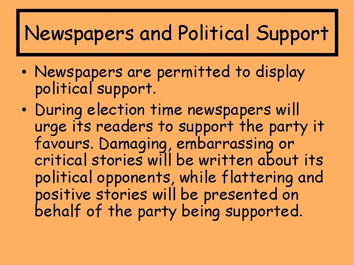 Newspapers and Political Support • Newspapers are permitted to display political support. • During