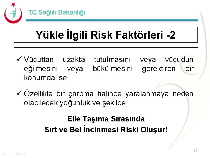 Yükle İlgili Risk Faktörleri -2 ü Vücuttan uzakta tutulmasını veya vücudun eğilmesini veya bükülmesini