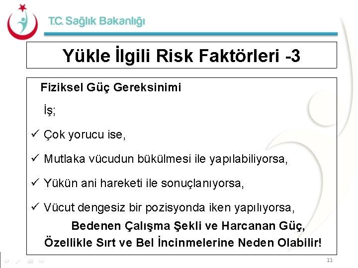 Yükle İlgili Risk Faktörleri -3 Fiziksel Güç Gereksinimi İş; ü Çok yorucu ise, ü