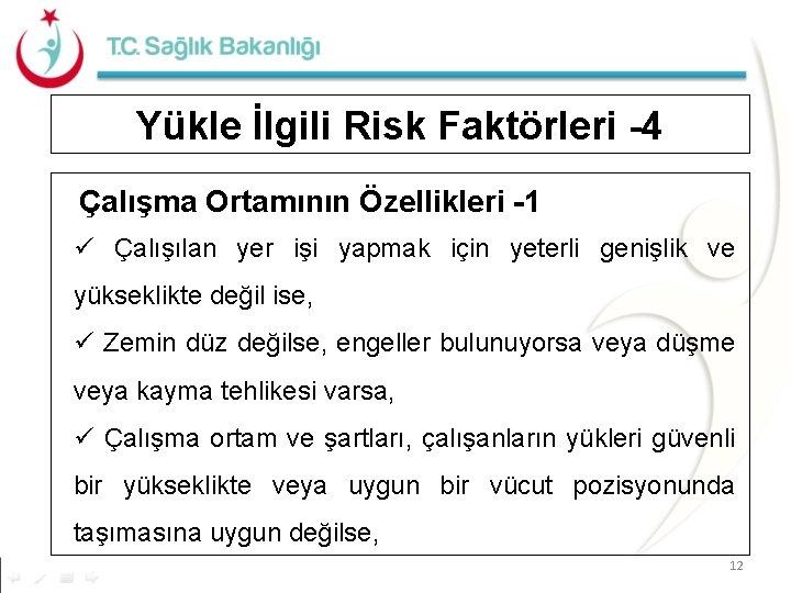 Yükle İlgili Risk Faktörleri -4 Çalışma Ortamının Özellikleri -1 ü Çalışılan yer işi yapmak