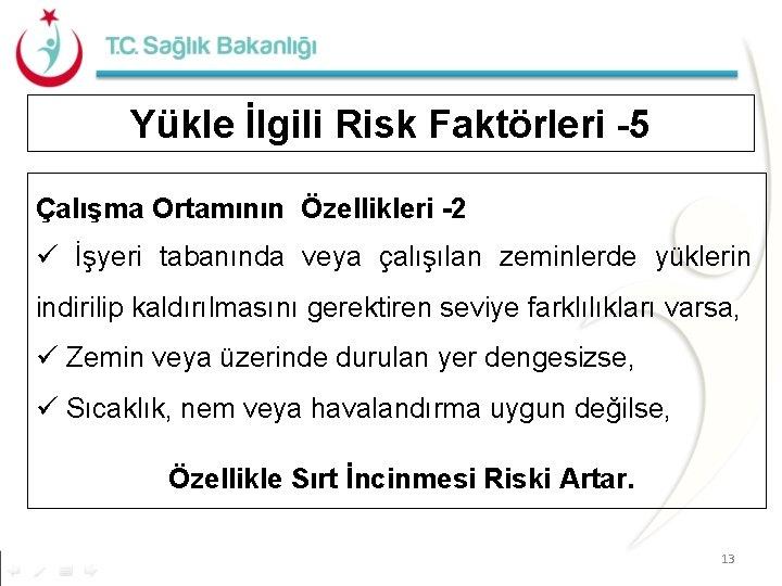 Yükle İlgili Risk Faktörleri -5 Çalışma Ortamının Özellikleri -2 ü İşyeri tabanında veya çalışılan